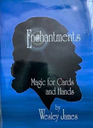 Enchantments Magic of Cards and Hands by Wesley James
