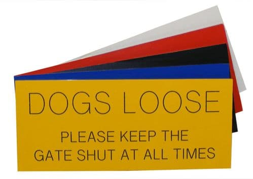 DOGS LOOSE PLEASE KEEP THE GATE SHUT AT ALL TIMES Sign 175 x 75mm