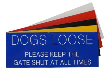 DOGS LOOSE PLEASE KEEP THE GATE SHUT AT ALL TIMES Sign 200 x 75mm